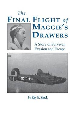 Final Flight of Maggies's Drawer: A Story of Survival Evasion and Escape (Limited) (Hardback)