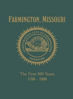 Farmington, MO: The First 200 Years 1798-1998 (Hardback)