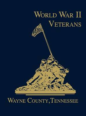 Wayne County, Tennessee World War II Veterans (Hardback)