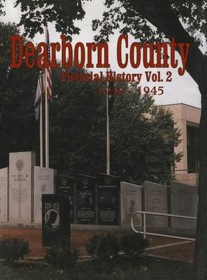 Dearborn Co, IN: Pictorial History Volume 2, 1940-1945 (Hardback)