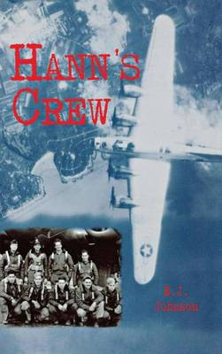 Hann's Crew: 490th Bomb Group of the Mighty 8th Air Force (Hardback)