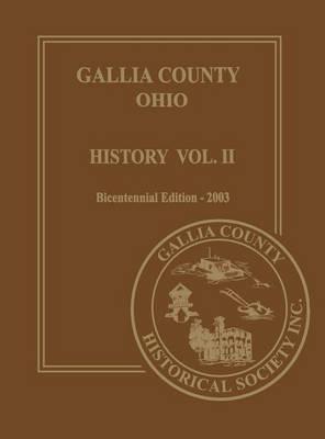 Gallia County, Ohio (Bicentennial): History Vol. 2; Bicentennial Edition-2003 (Hardback)