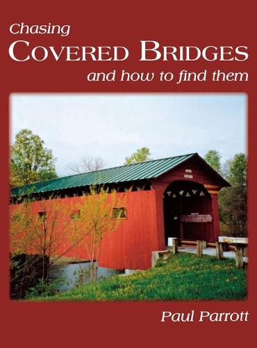 Chasing Covered Bridges: And How to Find Them (Hardback)