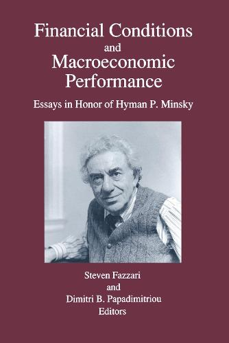 Financial Conditions and Macroeconomic Performance: Essays in Honor of Hyman P.Minsky: Essays in Honor of Hyman P.Minsky (Paperback)
