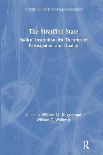 The Stratified State: Radical Institutionalist Theories of Participation and Duality: Radical Institutionalist Theories of Participation and Duality (Hardback)