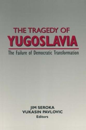 The Tragedy of Yugoslavia: The Failure of Democratic Transformation: The Failure of Democratic Transformation (Hardback)