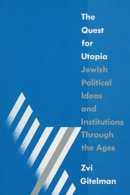 The Quest for Utopia: Jewish Political Ideas and Institutions Through the Ages: Jewish Political Ideas and Institutions Through the Ages (Paperback)