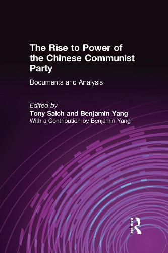 The Rise to Power of the Chinese Communist Party: Documents and Analysis: Documents and Analysis (Hardback)