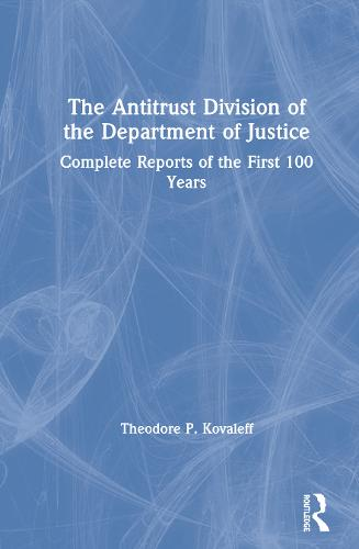 The Antitrust Division of the Department of Justice: Complete Reports of the First 100 Years (Hardback)