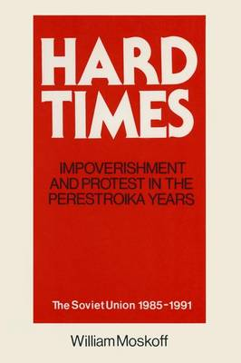 Hard Times: Impoverishment and Protest in the Perestroika Years - Soviet Union, 1985-91: A Guide for Fellow Adventurers (Paperback)