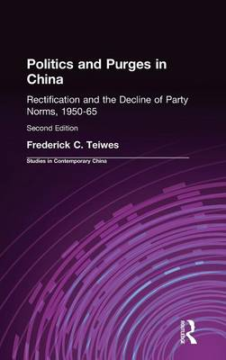 Politics and Purges in China: Rectification and the Decline of Party Norms, 1950-65 (Hardback)