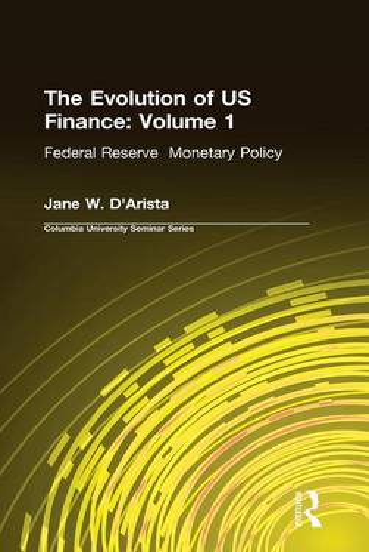 The Evolution of US Finance: v. 1: Federal Reserve Monetary Policy, 1915-35 (Hardback)