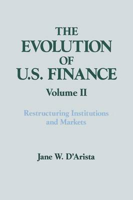 The The Evolution of U.S. Finance: The Evolution of US Finance: v. 2: Restructuring Institutions and Markets Restructuring Institutions and Markets Volume 2 (Paperback)