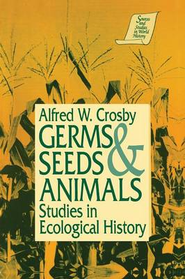 Germs, Seeds and Animals: Studies in Ecological History: Studies in Ecological History (Paperback)