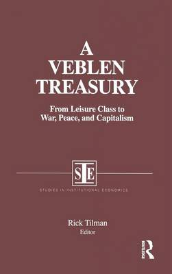 A Veblen Treasury: From Leisure Class to War, Peace and Capitalism: From Leisure Class to War, Peace and Capitalism (Hardback)