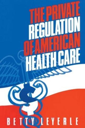 The Private Regulation of American Health Care (Hardback)