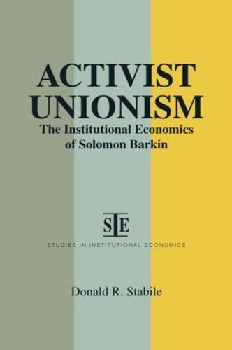 Activist Unionism: Institutional Economics of Solomon Barkin: Institutional Economics of Solomon Barkin (Paperback)