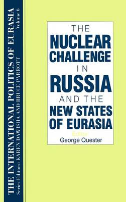 The International Politics of Eurasia: v. 6: The Nuclear Challenge in Russia and the New States of Eurasia (Hardback)
