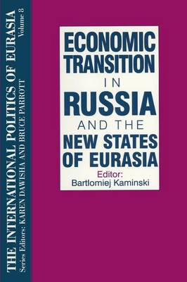 The International Politics of Eurasia: v. 8: Economic Transition in Russia and the New States of Eurasia (Paperback)
