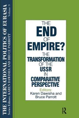 The International Politics of Eurasia: v. 9: The End of Empire? Comparative Perspectives on the Soviet Collapse (Paperback)