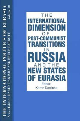 The International Politics of Eurasia: v. 10: The International Dimension of Post-communist Transitions in Russia and the New States of Eurasia (Paperback)