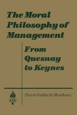 The Moral Philosophy of Management: From Quesnay to Keynes: From Quesnay to Keynes (Paperback)