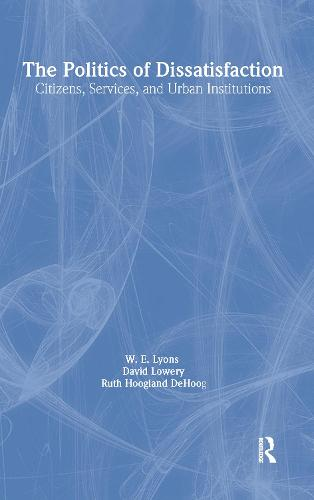 The Politics of Dissatisfaction: Citizens, Services and Urban Institutions: Citizens, Services and Urban Institutions (Hardback)