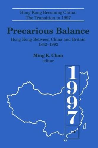 Precarious Balance: Hong Kong Between China and Britain, 1842-1992: Hong Kong Between China and Britain, 1842-1992 (Hardback)