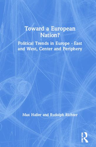 Toward a European Nation?: Political Trends in Europe - East and West, Center and Periphery: Political Trends in Europe - East and West, Center and Periphery (Hardback)