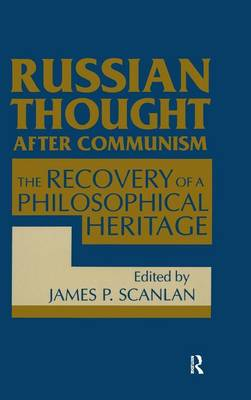 Russian Thought After Communism: The Rediscovery of a Philosophical Heritage: The Rediscovery of a Philosophical Heritage (Hardback)