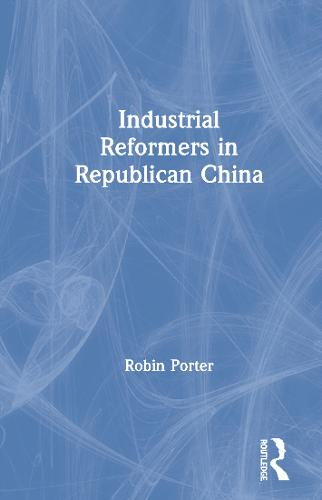 Industrial Reformers in Republican China (Hardback)