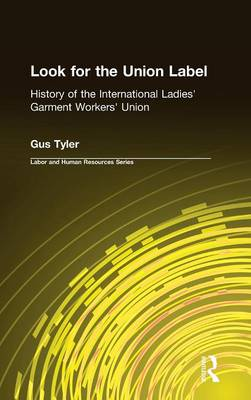 Look for the Union Label: History of the International Ladies' Garment Workers' Union: History of the International Ladies' Garment Workers' Union (Hardback)