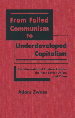 From Failed Communism to Underdeveloped Capitalism: Transformation of Eastern Europe, the Post-Soviet Union and China: Transformation of Eastern Europe, the Post-Soviet Union and China (Hardback)
