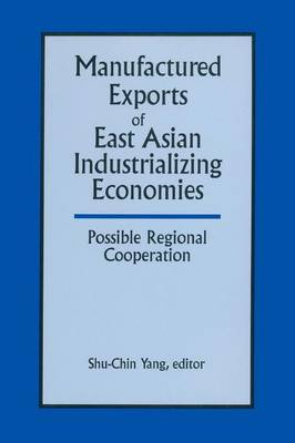 Manufactured Exports of East Asian Industrializing Economies and Possible Regional Cooperation (Paperback)