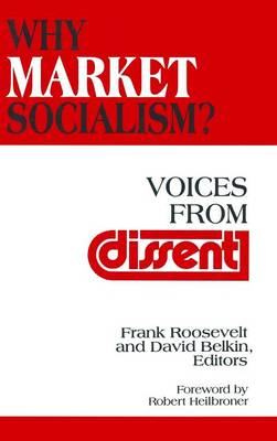 Why Market Socialism?: Voices from Dissent: Voices from Dissent (Hardback)