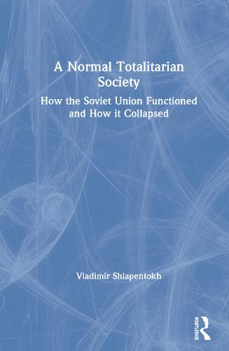 A Normal Totalitarian Society: How the Soviet Union Functioned and How it Collapsed (Hardback)