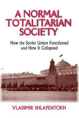 A Normal Totalitarian Society: How the Soviet Union Functioned and How It Collapsed (Paperback)