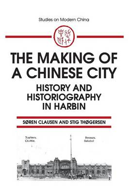 The Making of a Chinese City: History and Historiography in Harbin: History and Historiography in Harbin (Paperback)