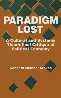 Paradigm Lost: Cultural and Systems Theoretical Critique of Political Economy (Hardback)