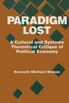 Paradigm Lost: Cultural and Systems Theoretical Critique of Political Economy: Cultural and Systems Theoretical Critique of Political Economy (Paperback)