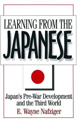 Learning from the Japanese: Japan's Pre-war Development and the Third World: Japan's Pre-war Development and the Third World (Hardback)