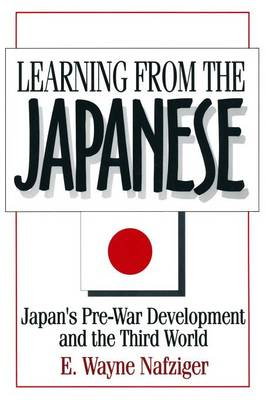 Learning from the Japanese: Japan's Pre-war Development and the Third World: Japan's Pre-war Development and the Third World (Paperback)