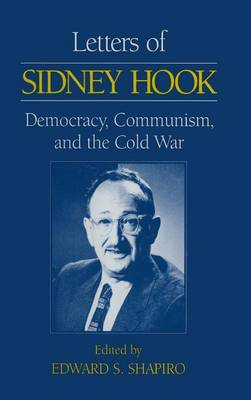 Letters of Sidney Hook: Democracy, Communism and the Cold War: Democracy, Communism and the Cold War (Hardback)