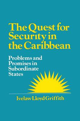 The Quest for Security in the Caribbean: Problems and Promises in Subordinate States: Problems and Promises in Subordinate States (Paperback)