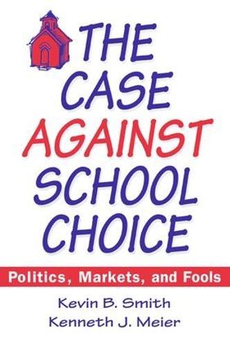 The Case Against School Choice: Politics, Markets and Fools (Hardback)