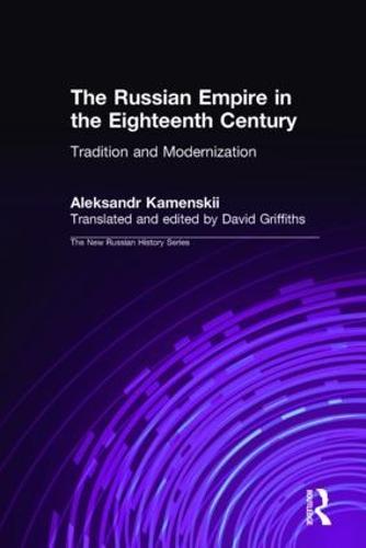The Russian Empire in the Eighteenth Century: Tradition and Modernization: Tradition and Modernization (Hardback)