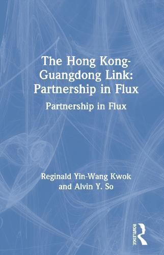 The Hong Kong-Guangdong Link: Partnership in Flux: Partnership in Flux (Hardback)