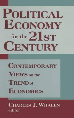 Political Economy for the 21st Century: Contemporary Views on the Trend of Economics: Contemporary Views on the Trend of Economics (Hardback)