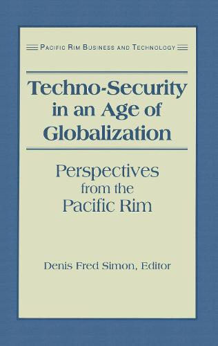 Techno-Security in an Age of Globalization: Perspectives from the Pacific Rim (Hardback)