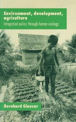 Environment, Development, Agriculture: Integrated Policy through Human Ecology: Integrated Policy through Human Ecology (Hardback)